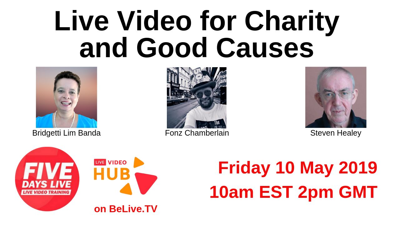 Five Days Live Free online training Friday 10th May 10am ET – Live Video for Charity and Good Causes